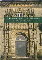 Las Reformas Hospitalarias del Renacimento en la Corona de Castilla