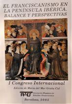 El franciscanismo en la Península Ibérica: balance y perspectivas : I Congreso Internacional, Madrid, 22-27 de septiembre de 2003 (Edición de María del Mar Graña Cid)