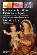 Restauración de la Orden franciscana en España : la Provincia franciscana de Cartagena (1836-1878) : el Convento de San Esteban de Cehegún (1878-2000) : Historia y Arte