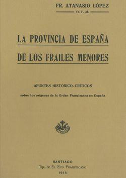 La Provincia de España de los Frailes Menores. Apuntes Histórico-Críticos