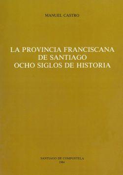 La Provincia Franciscana de Santiago. Ocho siglos de Historia
