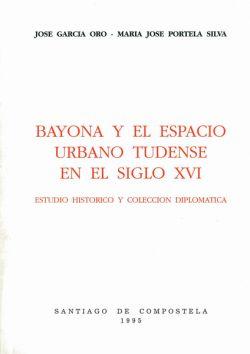 Bayona y el espacio urbano Tudense en el siglo XVI. Estudio Histórico y Colección Diplomática