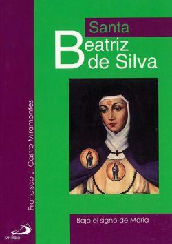 Santa Beatriz de Silva. Bajo el signo de María