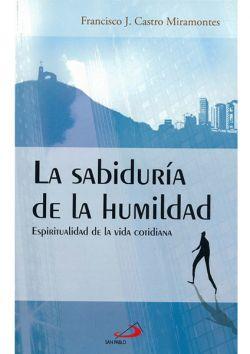 La sabiduría de la humildad. Espiritualidad de la vida cotidiana.