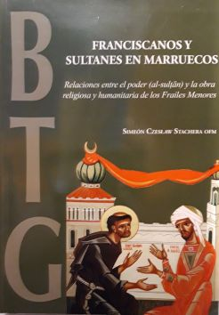 Franciscanos y sultanes en Marruecos : relaciones entre el poder (al-sultân) y la obra religiosa y humanitaria de los Frailes Menores