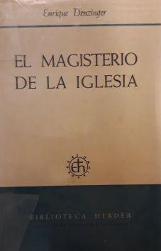 El Magisterio de la Iglesia : manual de los símbolos, definiciones y declaraciones de la Iglesia en materia de fe y costumbres