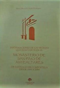 Informaciones de las monjas que habitaron en el Monasterio de San Paio de Antealtares de Santiago de Compostela desde 1499 a 1899